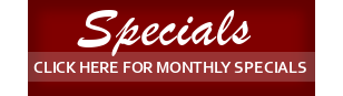 Specials: Click here for monthly specials!